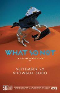 *What So Not at the Showbox Sodo [TICKET GIVEAWAY] @ Showbox Sodo | Seattle | Washington | United States