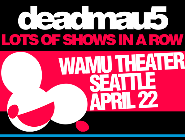 Deadmau5 with Feed Me at the WaMu Theater [SOLD OUT]